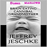 Brain Eating Cannibal Grandmother | Jeffrey Jeschke