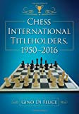 Chess International Titleholders, 1950-2016-Gino Di Felice