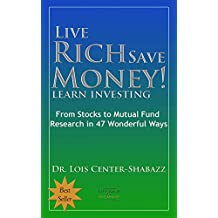 Live Rich Save Money!: Learn Investing; From Stocks to Mutual Fund Research in 47 Wonderful Ways (Save Money Easy 4)
