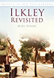 Front cover for the book Ilkley Revisited (Britain in Old Photographs) by Mike Dixon