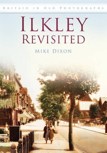 Ilkley Revisited (Britain in Old Photographs)