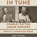 In Tune: Charley Patton, Jimmie Rodgers, and the Roots of American Music Audiobook by Ben Wynne Narrated by Kurt von Schmittou