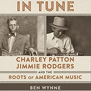 In Tune: Charley Patton, Jimmie Rodgers, and the Roots of American Music Audiobook