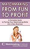 Matchmaking From Fun to Profit: A Complete Guide to Turning Your Matchmaking Skills into a New...
