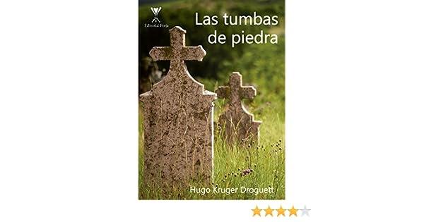 Las tumbas de piedra (Spanish Edition) - Kindle edition by Hugo Kruger Droguett. Literature & Fiction Kindle eBooks @ Amazon.com.