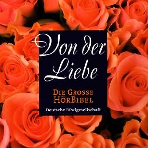 Die Große Hörbibel - Von der Liebe Hörbuch