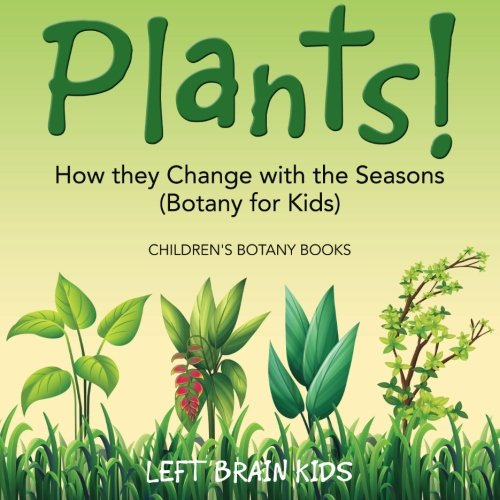 Plants! How They Change with the Seasons (Botany for Kids) - Children's Botany Books