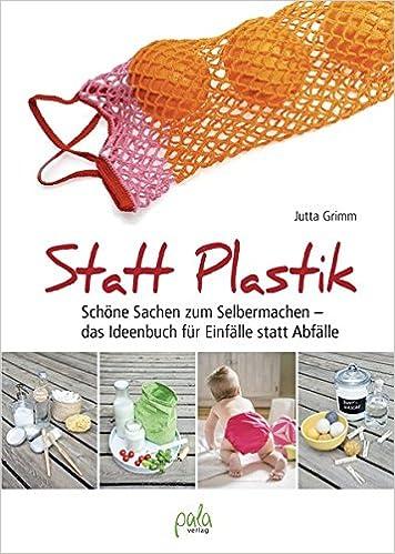 Statt Plastik Schone Sachen Zum Selbermachen Das Ideenbuch Fur