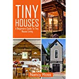 Tiny Houses: A Beginners Guide To Tiny House Living (Small House Plans, Tiny Homes, Tiny Home Design)