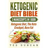 Ketogen Diet Bible: (3 Manuscripts in 1 Book) Ketogenic Diet, The Keto Crockpot, Burn Fat - Your Complete Guide To Lose Weight In 4 Weeks & Adopt The Healthy Ketogenic Lifestyle