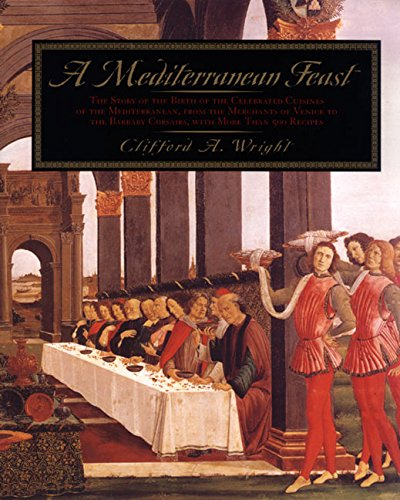 A Mediterranean Feast: The Story of the Birth of the Celebrated Cuisines of the Mediterranean from the Merchants of Venice to the Barbary Corsairs, with More than 500 (Cuisine Cabinet)