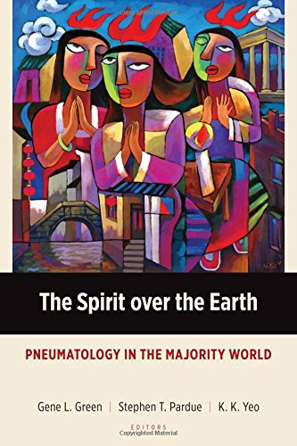 The Spirit over the Earth: Pneumatology in the Majority World (Majority World Theology (MWT)) PDF