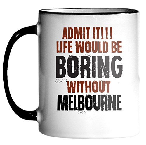admit-it-life-would-be-boring-without-melbourne-funny-11oz-coffee-mug-g4