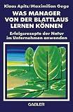 Was Manager von der Blattlaus Lernen K????nnen: Erfolgsrezepte der Natur im Unternehmen anwenden (German Edition) by Maximilian Gege (1991-01-01)