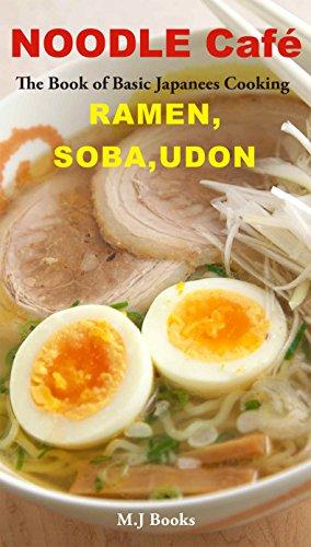 (NOODLE Café RAMEN, SOBA, UDON: The Book of Basic Japanees Cooking)