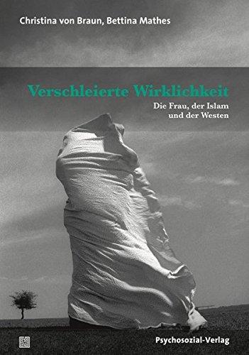 Verschleierte Wirklichkeit: Die Frau, der Islam und der Westen (Forum Psychosozial)