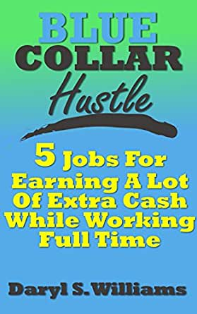 Amazon.com: BLUE COLLAR HUSTLE: FIVE JOBS FOR EARNING A