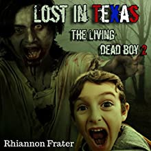 Lost in Texas: The Living Dead Boy 2 (Volume 2) Audiobook by Rhiannon Frater Narrated by Kasi Hollowell