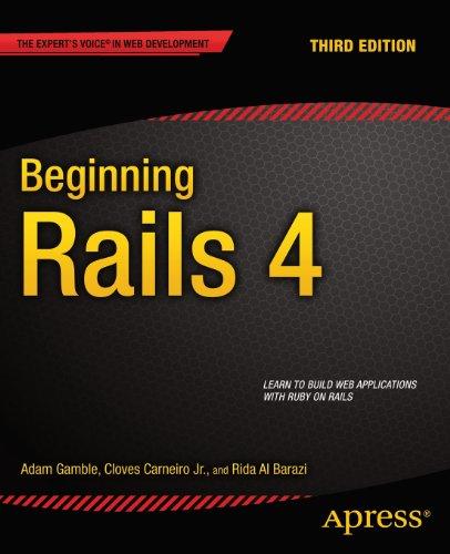 Beginning Rails 4, 3rd Edition by Adam Gamble , Cloves Carneiro Jr. , Rida Al Barazi, Publisher : Apress