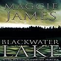 Blackwater Lake Hörbuch von Maggie James Gesprochen von: Alexander Doddy