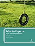 Reflective Playwork : For All Who Work with Children, Kilvington, Jacky and Wood, Ali, 1441167684