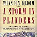 A Storm in Flanders: The Ypres Salient, 1914-1918: Tragedy and Triumph on the Western Front Audiobook by Winston Groom Narrated by David Baker