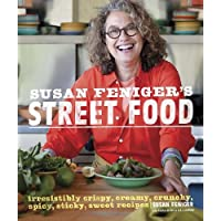 Susan Feniger's Street Food: Irresistibly Crispy, Creamy, Crunchy, Spicy, Sticky...
