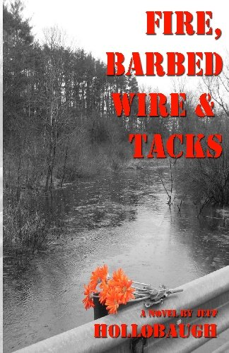 Fire, Barbed Wire  &  Tacks - Jeff Hollobaugh