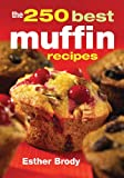 The 250 Best Muffin Recipes, Esther Brody, 0778800148
