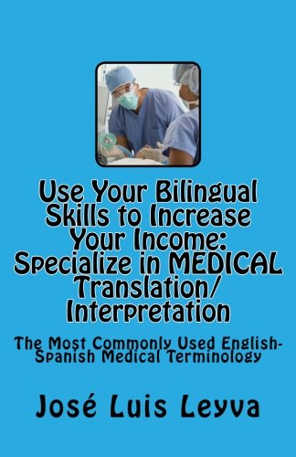 Use Your Bilingual Skills to Increase Your Income. Specialize in MEDICAL Translation/Interpretation: The Most Commonly U