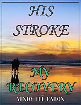 His Stroke; My Recovery by [Caron, Mindy]