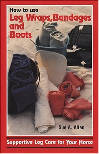 - How to Use Leg Wraps, Bandages and Boots: Supportive Leg Care for Your Horse by S.A. Allen (30-Apr-1996) Paperback
