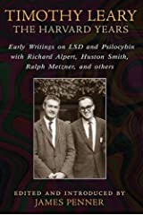 Timothy Leary: The Harvard Years: Early Writings on LSD and Psilocybin with Richard Alpert, Huston Smith, Ralph Metzner, and others Paperback