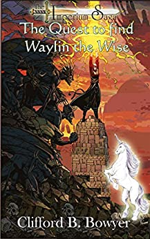 The Quest to find Waylin the Wise (The Imperium Saga) by [Bowyer, Clifford]