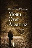 Moon Over Alcatraz by  Patricia Yager Delagrange in stock, buy online here
