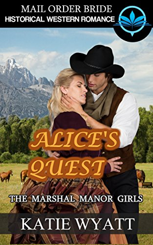 Mail Order Bride Historical Western Romance Alice's Quest (The Marshall Manor Girls Book 3)