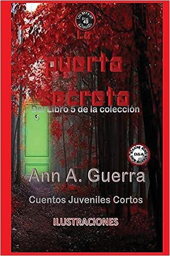 La puerta secreta: Cuento No. 49: Volume 49 Los MIL y un DIAS: Cuentos Juveniles Cortos: Libro 5: Amazon.es: Ms. Ann A. Guerra, Mr. Daniel Guerra: Libros