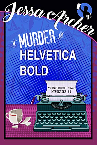 A Murder in Helvetica Bold: Thistlewood Star Mysteries #1 (Thistlewood Star Cozy Mysteries) by [Archer, Jessa]