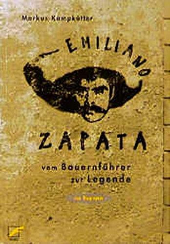 Emiliano Zapata: Vom Bauernführer zur Legende. Eine Biografie