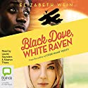 Black Dove, White Raven Audiobook by Elizabeth Wein Narrated by Lauren Saunders, Maanuv Thiara