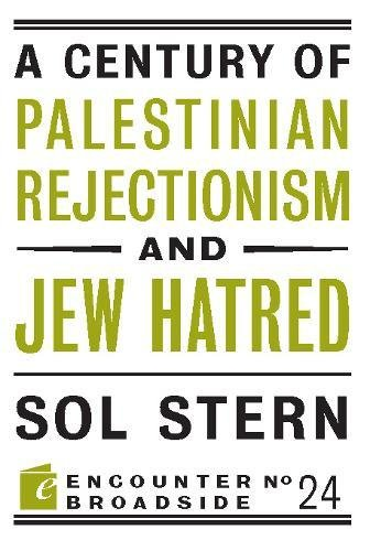 A Century of Palestinian Rejectionism and Jew Hatred (Encounter Broadsides)