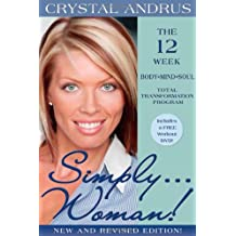 Simply... Woman!: The 12-Week Body/Mind/Soul Total Transformation Program