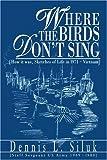 Where the Birds Don't Sing, Dennis Siluk, 059528180X