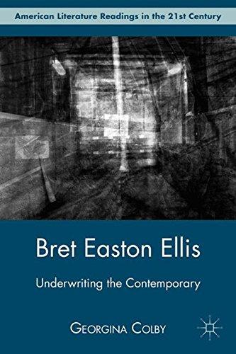 Bret Easton Ellis: Underwriting the Contemporary (American Literature Readings in the Twenty-First Century)