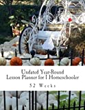 Undated Year-Round Lesson Planner for 1 Homeschooler: 52 Weeks