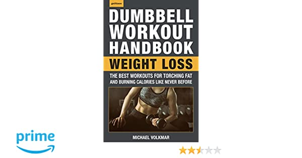 The Dumbbell Workout Handbook: Weight Loss: The Best