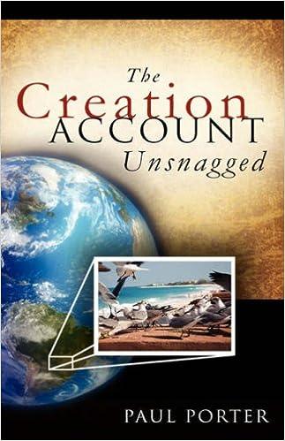 Laden Sie das Buch pdfs kostenlos online herunter The Creation Account Unsnagged by Paul Porter auf Deutsch DJVU
