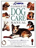 ASPCA Complete Dog Care Manual, Bruce Fogle, 1564581683