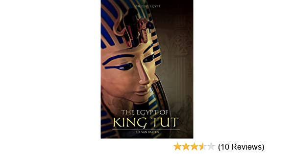 Amazon.com: Ancient Egypt: The Egypt of King Tut (The Youngest Pharaoh) eBook: T.D. van Basten, History Plaza: Kindle Store