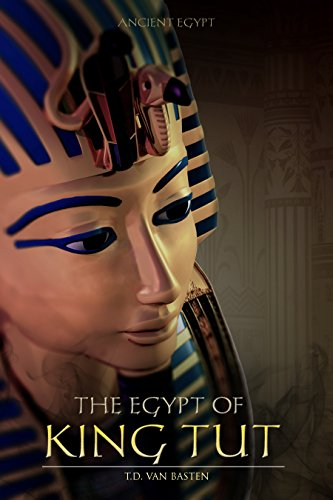 Ancient Egypt: The Egypt of King Tut (The Youngest Pharaoh) by [Basten